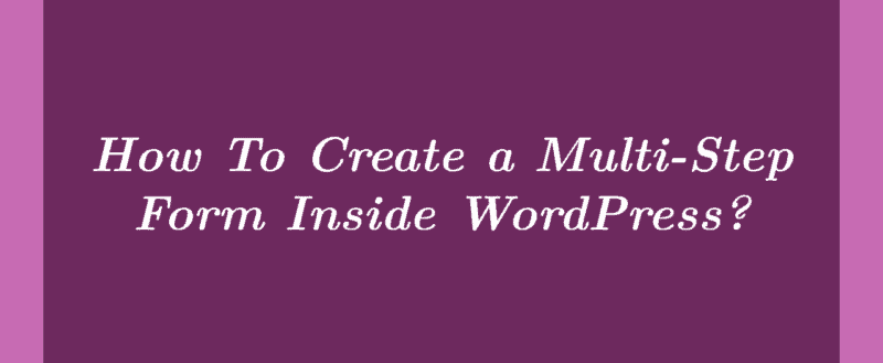 How To Create a Multi-Step Form Inside WordPress?